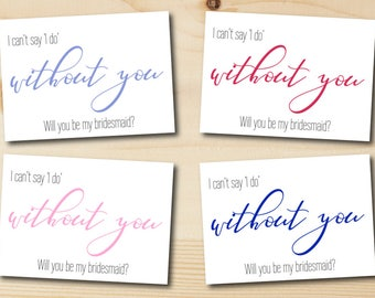 I can't say I do without you card, bridesmaid proposal card, will you be my bridesmaid, wedding party, digital, printable, calligraphy