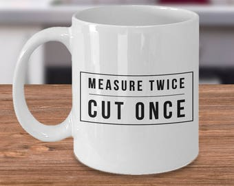 Woodworking Gifts - Carpenter Gift - Woodworker Mug - Measure Twice Cut Once Coffee Mug Ceramic Tea Cup - Gift for Woodworker