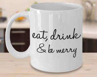 Eat Drink and Be Merry Coffee Mug Ceramic Tea Cup - Cute Christmas Gift - Christmas Mug - Holiday Gifts - Holiday Mugs - Gift Exchange Ideas