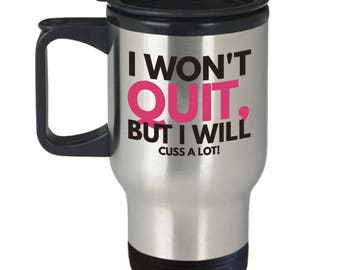 I Won't Quit, But I Will Cuss A Lot! Funny Saying Graces Insulated Stainless Steel Travel Coffee Mug With Lid