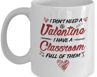 I Don't Valentine I Have A Classroom Full Of Them Ceramic Coffee Tea Mug Cup White