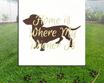 Home Is Where My Weiner Is - Dachshund Dog Sillhouette Wood Sign