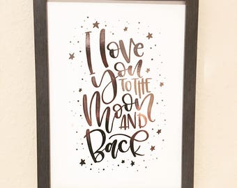 I love you to the moon and back | Hand lettered foiled print| Frameable print | children's nursery