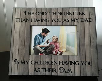 Grandpa picture frame // gift for grandfather papa // father's day // The only thing better than having you as my dad is my children ...