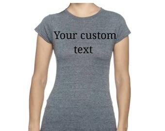 Custom women's shirt, create your own tshirt, gift for her, gift for mom,mother's shirt, shirt for ladies, custom gift, custom t-shirt, tee