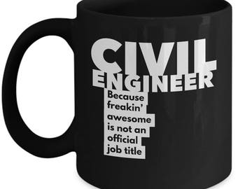 Civil Engineer because freakin' awesome is not an official job title - Unique Gift Black Coffee Mug