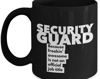 Security Guard because freakin' awesome is not an official job title - Unique Gift Black Coffee Mug