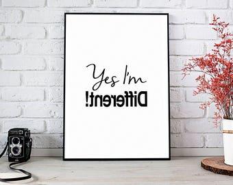 Yes I'm Different, Motivational,Decor,Wall Decor,Office,Trending,Art Prints,Instant Download,Printable Art,Wall Art,Digital Prints