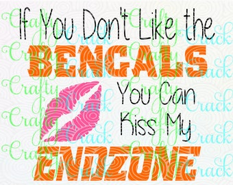 If You Don't Like the Bengals You Can Kiss My End zone SVG, DXF, PNG - Digital Download for Silhouette Studio, Cricut Design Space