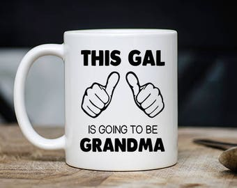 Cute Grandmother Mug -  This Gal Is Going To Be A Grandma Coffee & Tea Mug - Best Granny, Nana, Meme Teacup Gift - 11oz Ceramic Grammy Cup