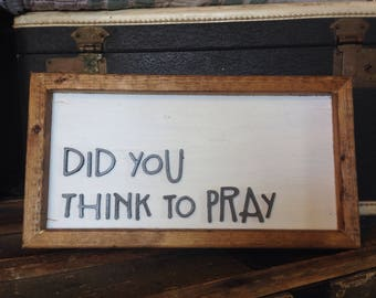 Wood did you think to pray sign / rustic sign / wood sign / framed sign / LDS quote sign / LDS hymn sign / LDS home decor
