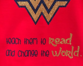 Teacher t shirts, Teach Them to Read, Wonder Woman,