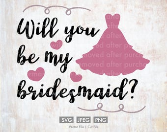 Will You be my Bridesmaid Wedding svg, Vector/Cut File, Silhouette, Cricut, PNG, JPEG, Clip Art, Stock Photo, Download, Dress, Wedding svg,