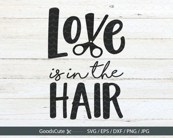 Love is in the Hair SVG Hair Stylist SVG Hairdresser SVG for Silhouette Cricut Cutting Machine Design Download Print