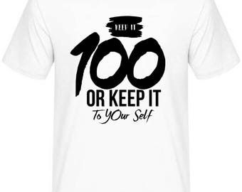 Keep it a 100 custom tshirt apparel men women