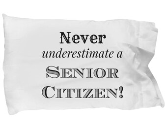 Senior Citizen Gifts-Never Underestimate a Senior Citizen-funny pillowcases