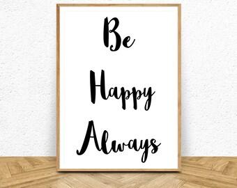 Wall Art Prints, Black White Printable, Printable Quote, Quote Wall Art, Black and white printBe Always Happy, Be Always Happy Printable