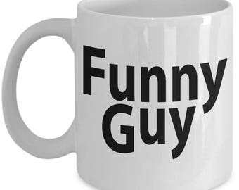 Funny Guy Mug - Funny Ceramic Mug For Coffee And Tea, 11oz and 15oz, Made In The USA