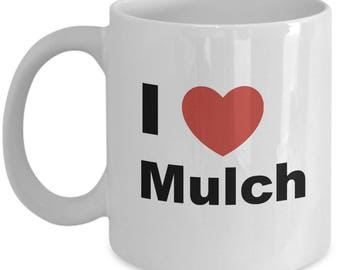 I love Mulch - Gardener Guy or Girl - Gift Coffee or Tea Mug