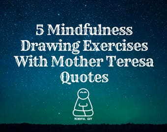 5 Mindfulness Drawing Exercises With Mother Teresa Quotes