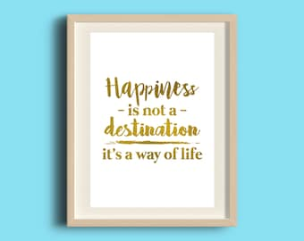 Happiness Is Not A Destination, It's A Way Of Life Print, Handmade, A4 Print, Gold Silver Copper Foil, Wall Art, Desk Decor