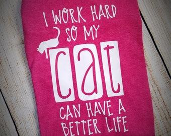 I Worked Hard So My Cat Can Have A Better Life Short Sleeved Shirt - Cat Lover's Shirt - Animal Lover Clothing - Cat Lady Clothing
