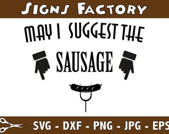 May I Suggest The Sausage Svg, Kitchen Cooking Barbecue, SVG, Eps, Dxf, Png, Cutting Files to use with Cricut & Silhouette
