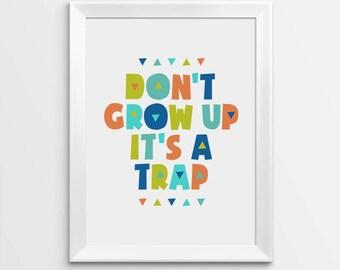 Don't Grow Up It's a Trap, Printable Nursery Art, Nursery quotes, Playroom Wall Art, Kids room decor, Nursery wall art, Baby Shower Gift