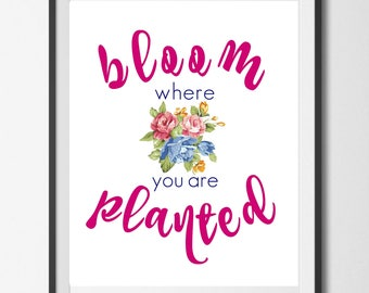 Bloom Where You Are Planted, Digital Download, Printable Wall Art