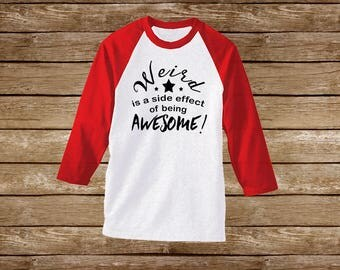 Weird is a side effect of being Awesome! Raglan T-Shirt/Sassy Shirts/Snarky Shirt/Sarcastic Shirt/Sarcastic Tee