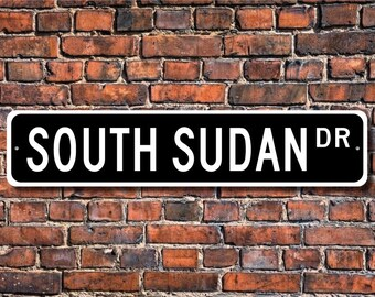 South Sudan, South Sudan Gift, South Sudan Sign, South Sudan Souvenir, South Sudan Native, Custom Street Sign, Quality Metal Sign