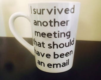 I survived another meeting that should been an email Coffee Mug