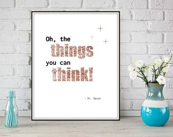 Oh the Things you Can Think • Quote • Dr. Seuss • Instant download print • Poster • 8x10  •  Black and Rose Gold Lettering • Vintage Themed