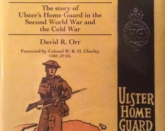 Duty Without Glory, the Story of Ulster's Home Guard in the Second World War and Cold War