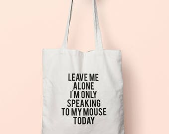 Leave Me Alone I'm Only Speaking To My Mouse Today Tote Bag Long Handles TB0757