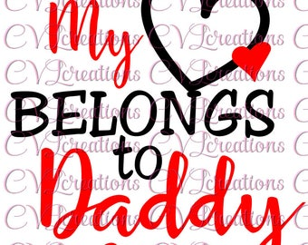 My Heart Belongs to Daddy SVG PNG DXF Digital File