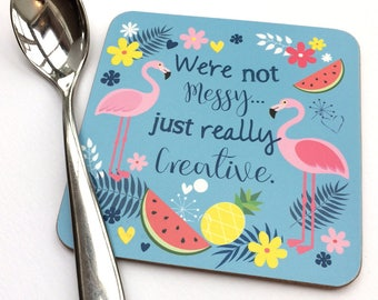 Quote coaster, Patterned quote coaster, flamingo,Pinapple,funny, gift - We're not messy... just really creative,TU02