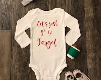Lets just go to target onesie- target onesie- target shirt