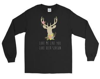 Love me like you love deer season, Long Sleeve T-Shirt