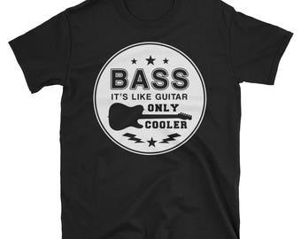 Bass It's Like Guitar Only Cooler T shirt - Bass guitar shirt - Bass guitar - Guitar shirt - Bass guitar gift - Bass player gift - Music shi