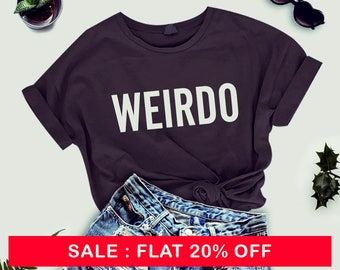 Weirdo Shirts Women Shirt Men Tees Streetwear Shirts Cool Shirts Funny Fashion Top Instagram Tumblr Graphic Shirts Teen Gifts  Slogan Shirts