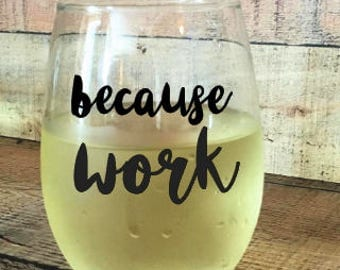 Because Work Coworker Gift Funny Wine Glass Great For Mugs