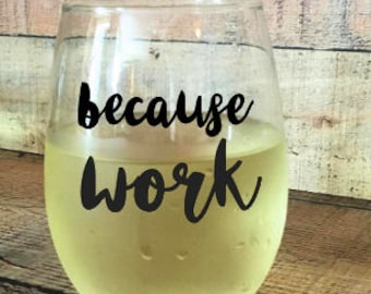 Because Work, Coworker Gift, Funny Wine Glass, Wine Glass, Great for Mugs and Wine Glasses, Vinyl Decal, Wedding Gift