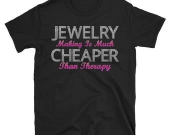 Jewelry Making is Cheaper Than Therapy - Jewelry Tshirt - Jewelry Shirt - Jewelry t-shirt - Jewelry Therapy - Jewelry Making