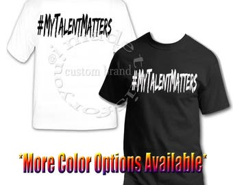 My Talent Matter #MYTALENTMATTERS Tee T-Shirt 100% Cotton with Vinyl