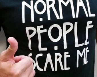 Tshirt desings custom made! Normale people scare me!