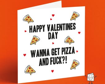Wanna Get Pizza And Fuck - Rude Valentines Day Card - Crude - Naughty - Dirty - Sexy - Funny - Sex - Shag - Boyfriend - Girlfriend