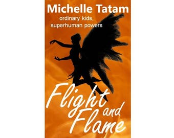 Flight and Flame: ordinary kids, superhuman powers - fiction for teen and middle grade readers
