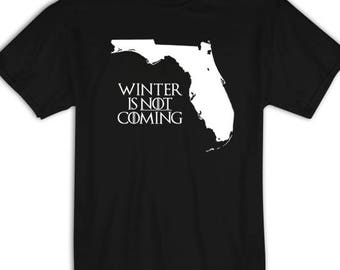 Game of Thrones Shirt, Game of Thrones TShirt, Winter Is Not Coming Shirt, Winter Is Coming Shirt, Stark Tee, Jon Snow, Arya, Parody T-Shirt