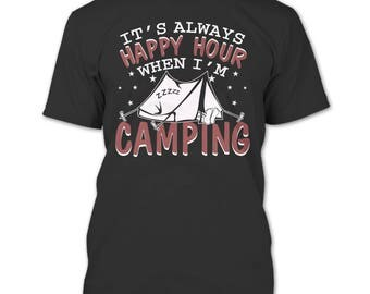 It's Always Happy Hour T Shirt, When I'm Camping T Shirt